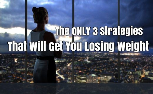 the only 3 strategies that will get you losing weight